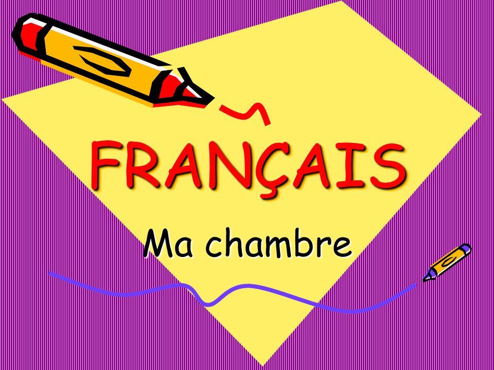 FRANÇAIS FRANÇAIS Ma chambre