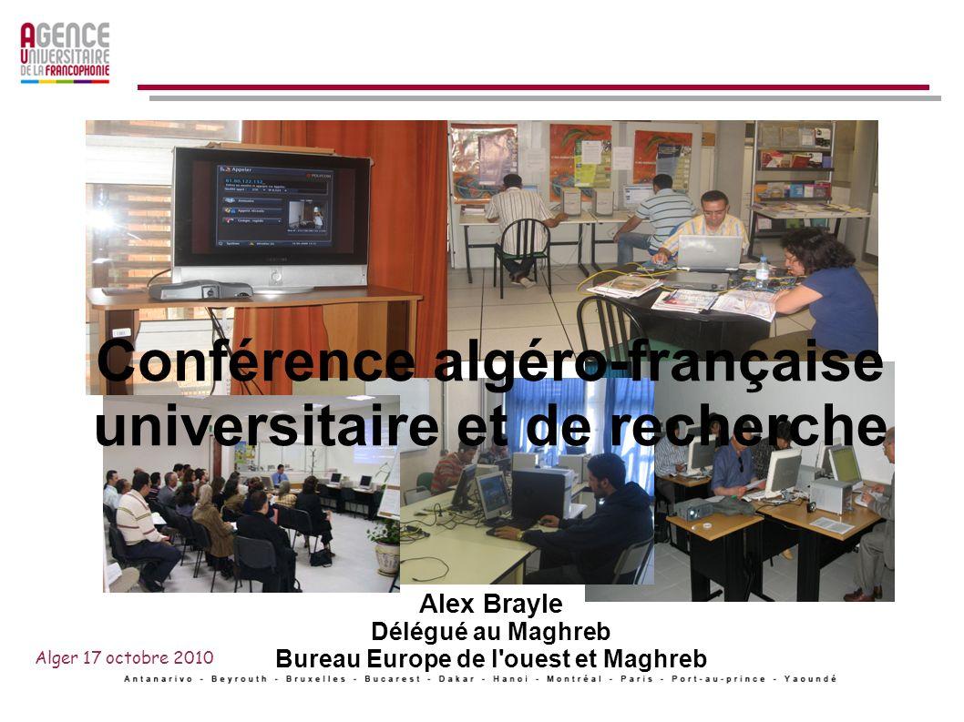 Alger 17 octobre 2010 Conférence algéro-française universitaire et de recherche Alex Brayle Délégué au Maghreb Bureau Europe de l ouest et Maghreb