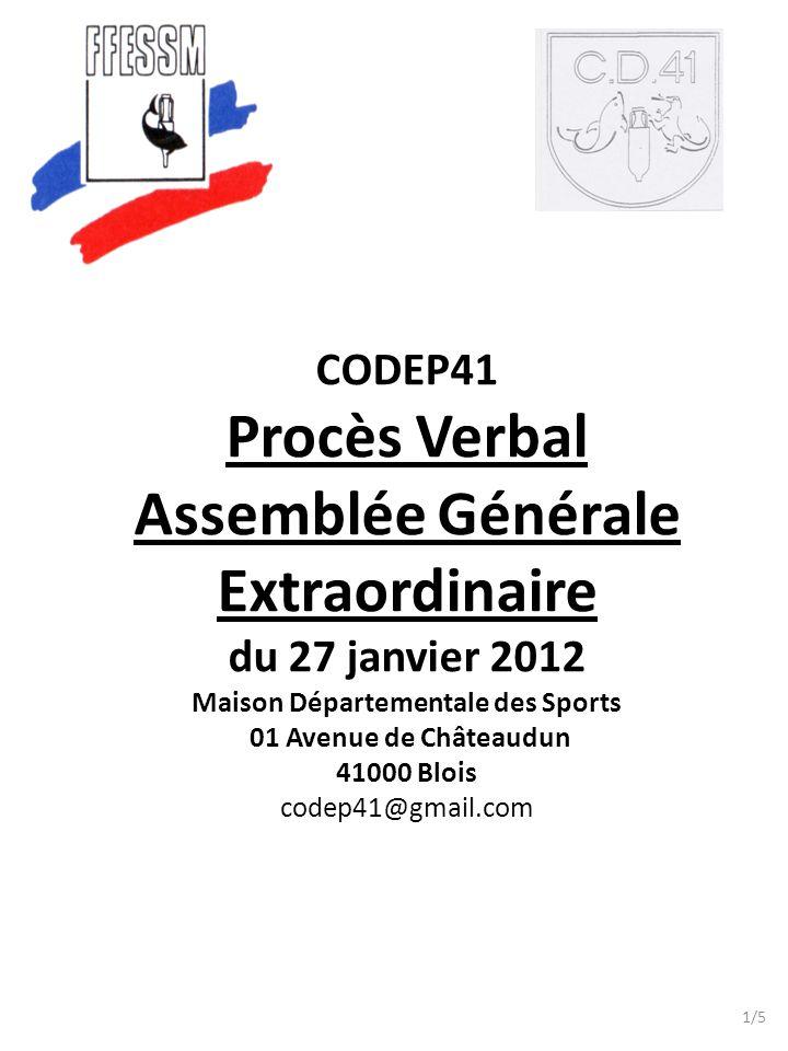 CODEP41 Procès Verbal Assemblée Générale Extraordinaire du 27 janvier 2012 Maison Départementale des Sports 01 Avenue de Châteaudun 41000 Blois codep4