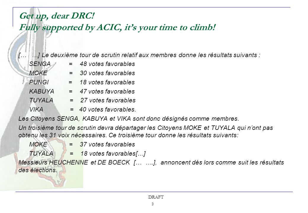 3 DRAFT Get up, dear DRC! Fully supported by ACIC, its your time to climb! [… …] Le deuxième tour de scrutin relatif aux membres donne les résultats s