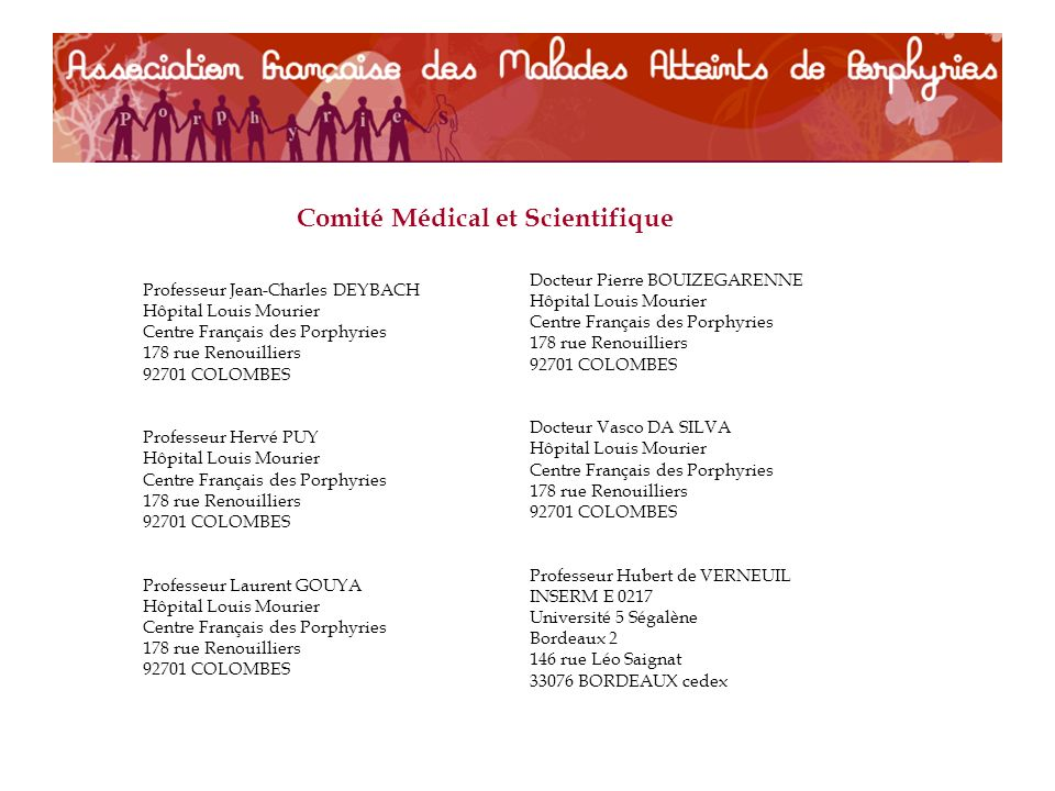 Professeur Jean-Charles DEYBACH Hôpital Louis Mourier Centre Français des Porphyries 178 rue Renouilliers 92701 COLOMBES Professeur Hervé PUY Hôpital