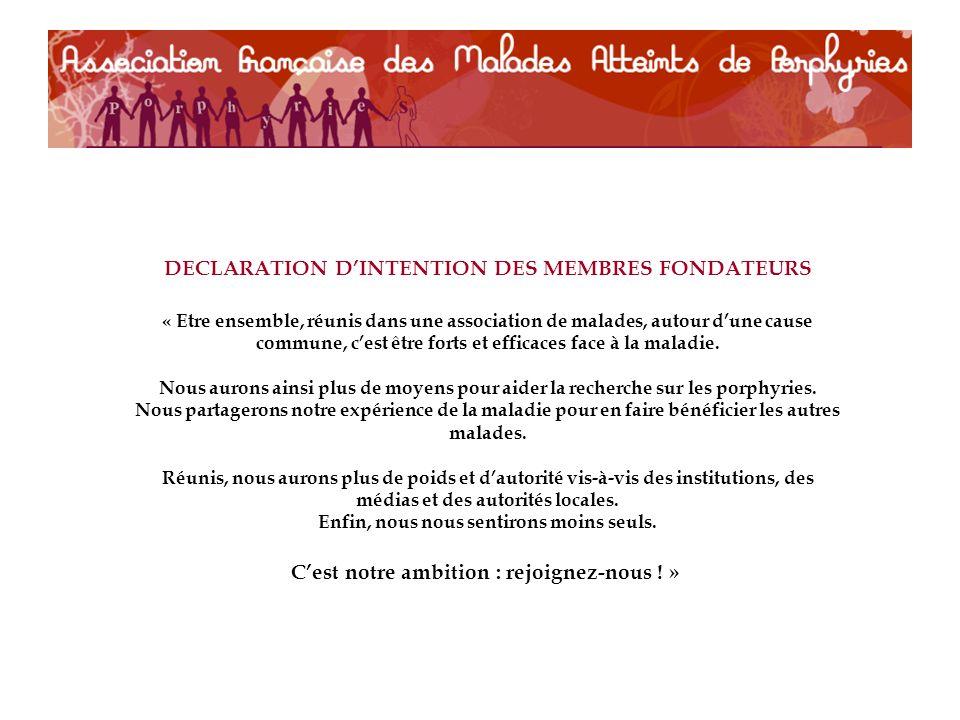 DECLARATION DINTENTION DES MEMBRES FONDATEURS « Etre ensemble, réunis dans une association de malades, autour dune cause commune, cest être forts et efficaces face à la maladie.