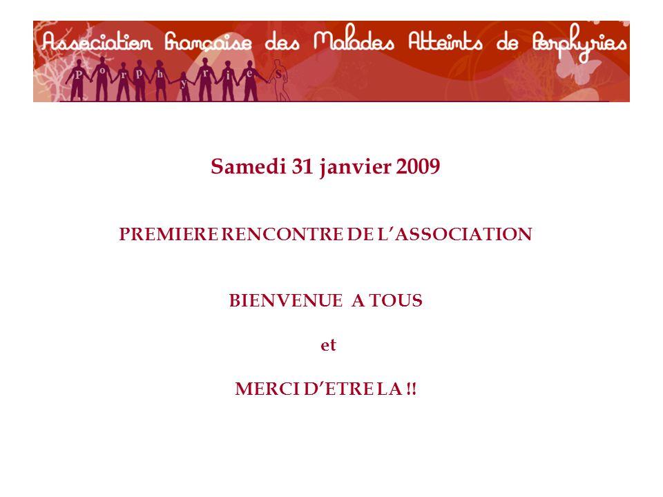 Samedi 31 janvier 2009 PREMIERE RENCONTRE DE LASSOCIATION BIENVENUE A TOUS et MERCI DETRE LA !!