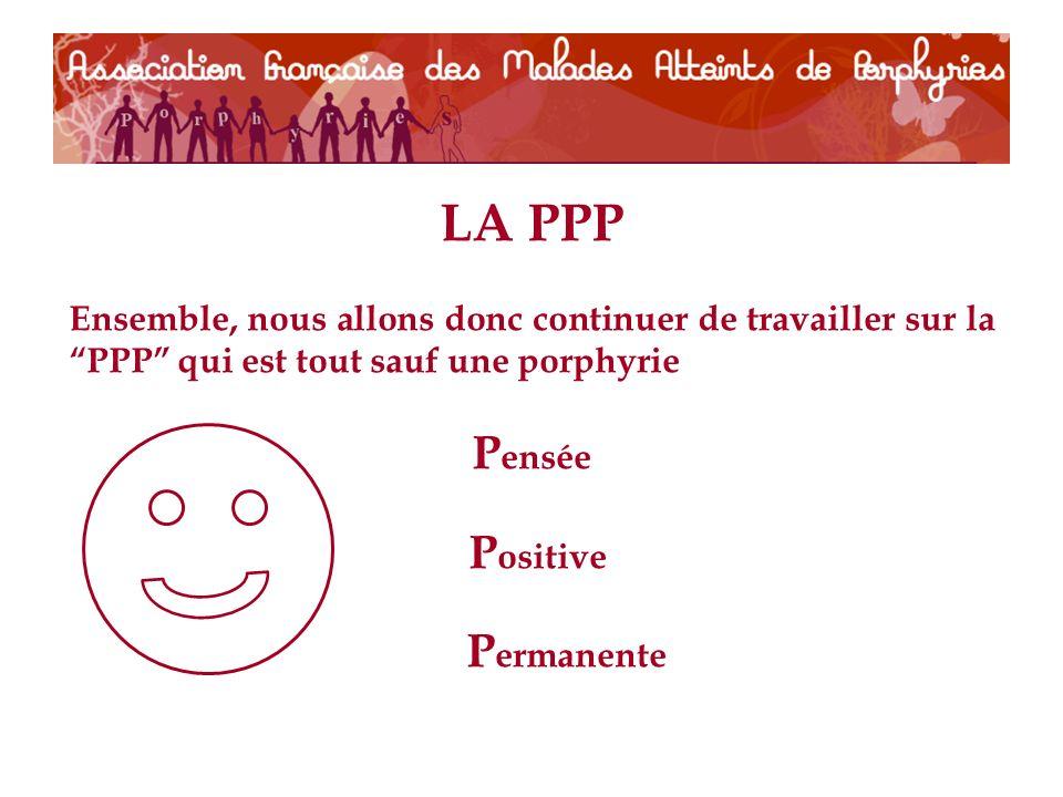 LA PPP Ensemble, nous allons donc continuer de travailler sur la PPP qui est tout sauf une porphyrie P ensée P ositive P ermanente