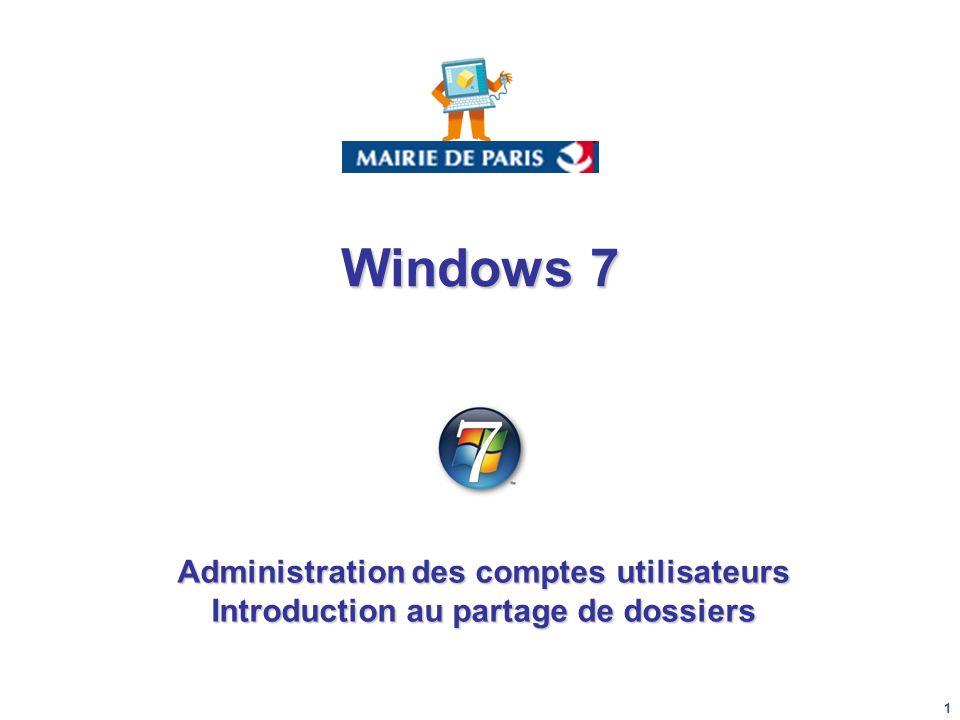 1 Administration des comptes utilisateurs Introduction au partage de dossiers Windows 7