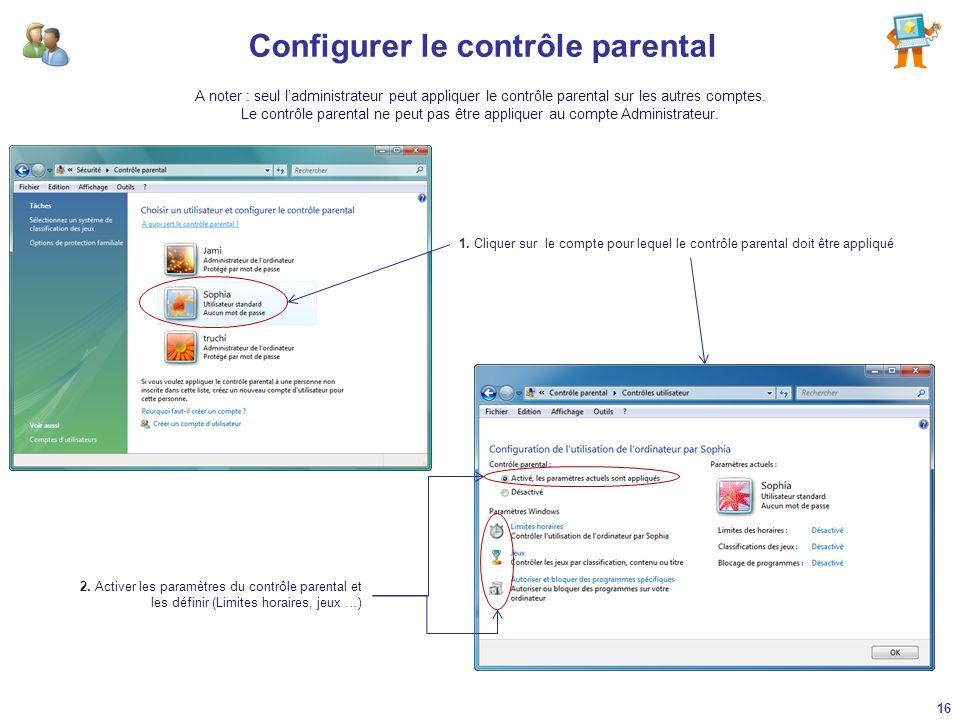 Configurer le contrôle parental A noter : seul ladministrateur peut appliquer le contrôle parental sur les autres comptes. Le contrôle parental ne peu