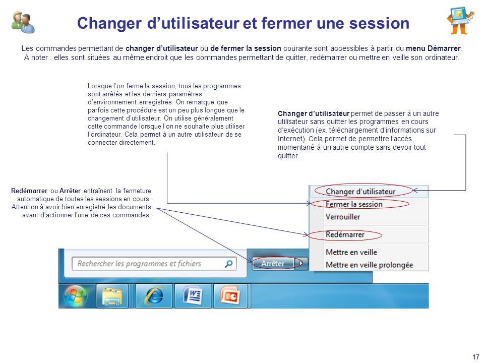 Changer dutilisateur et fermer une session Changer dutilisateur permet de passer à un autre utilisateur sans quitter les programmes en cours dexécutio