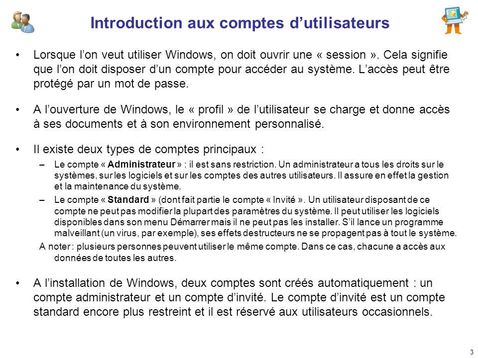 Introduction aux comptes dutilisateurs Lorsque lon veut utiliser Windows, on doit ouvrir une « session ». Cela signifie que lon doit disposer dun comp