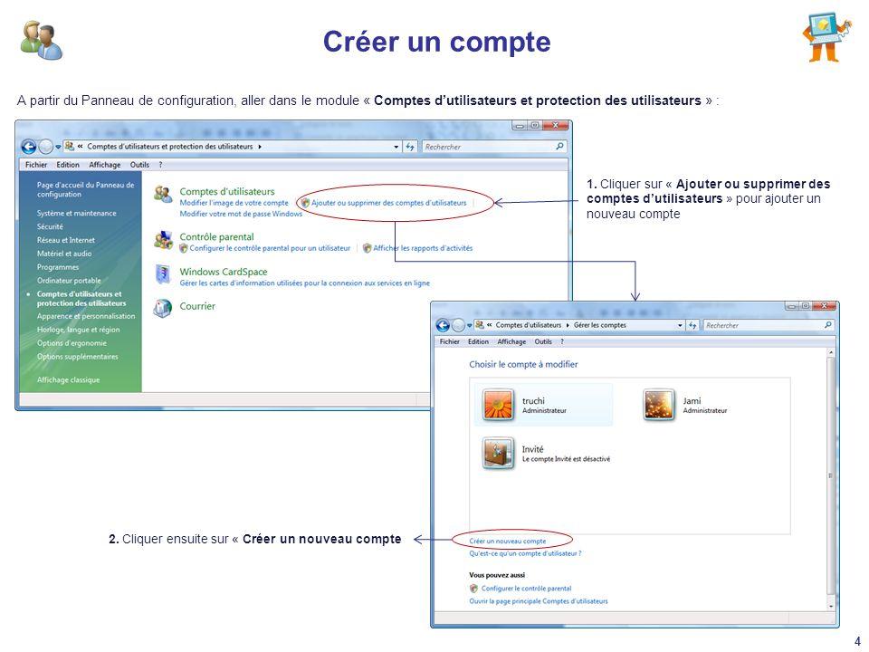 Créer un compte A partir du Panneau de configuration, aller dans le module « Comptes dutilisateurs et protection des utilisateurs » : 1. Cliquer sur «