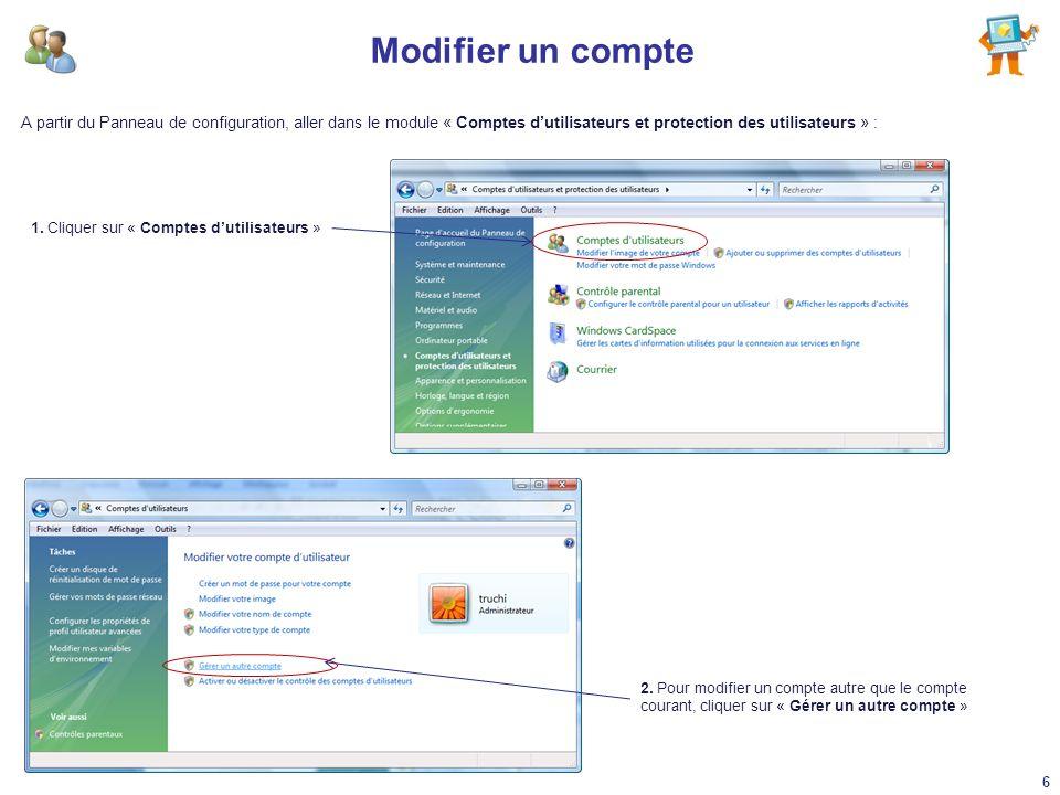 Modifier un compte A partir du Panneau de configuration, aller dans le module « Comptes dutilisateurs et protection des utilisateurs » : 1. Cliquer su