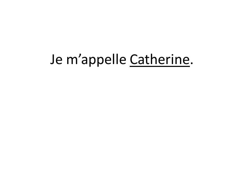 Je mappelle Catherine.
