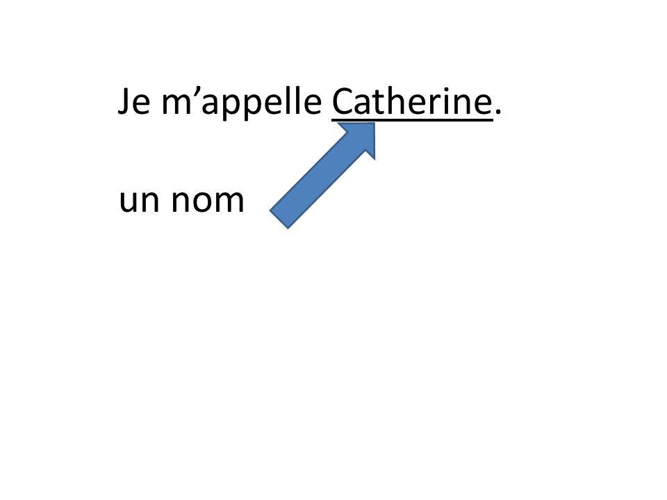 Je mappelle Catherine. un nom
