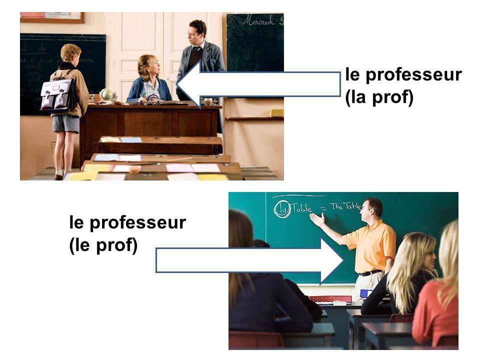 le professeur (la prof) le professeur (le prof)