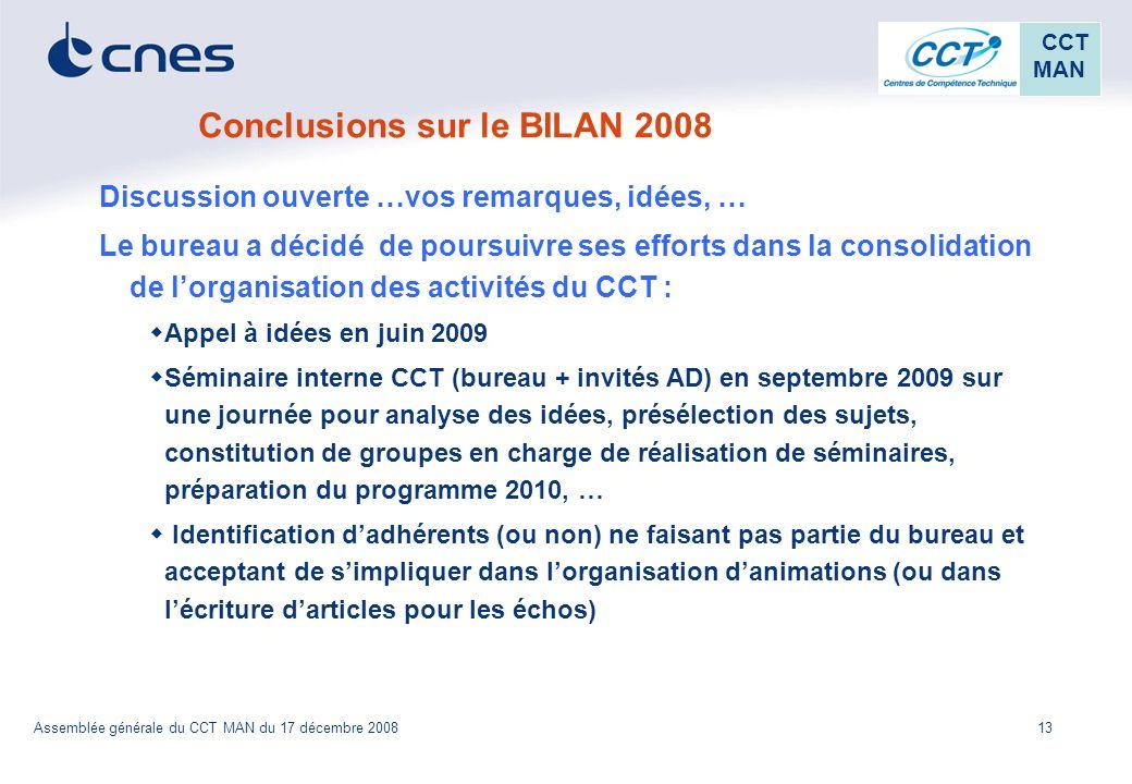 13 CCT MAN Assemblée générale du CCT MAN du 17 décembre 2008 Conclusions sur le BILAN 2008 Discussion ouverte …vos remarques, idées, … Le bureau a déc