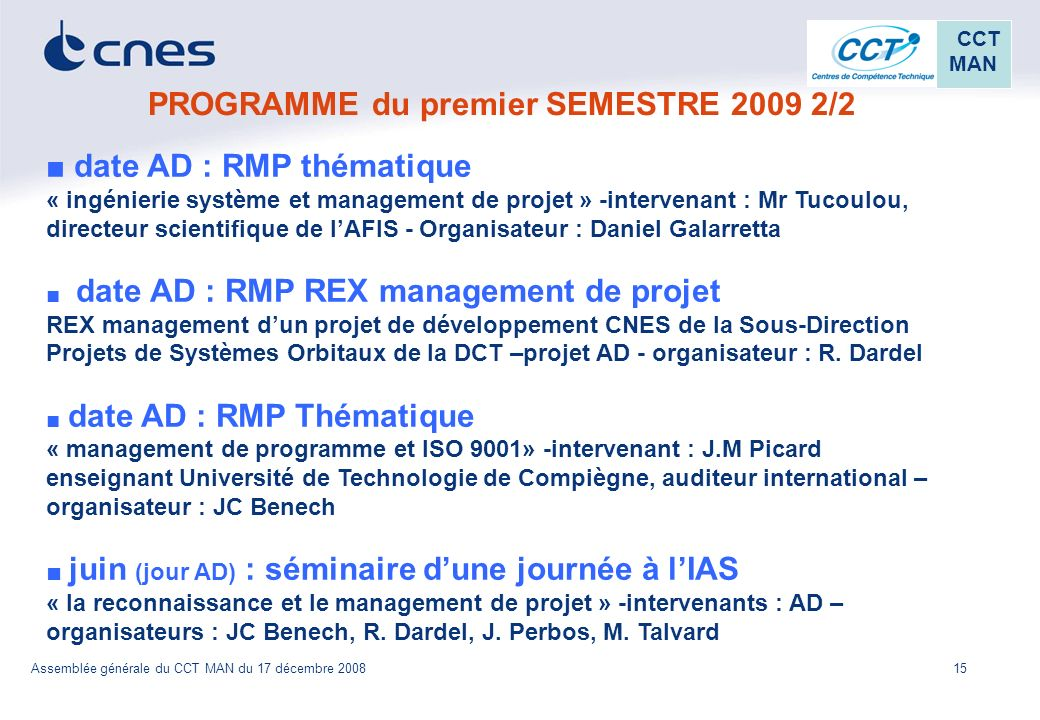 15 CCT MAN Assemblée générale du CCT MAN du 17 décembre 2008 PROGRAMME du premier SEMESTRE 2009 2/2 date AD : RMP thématique « ingénierie système et m