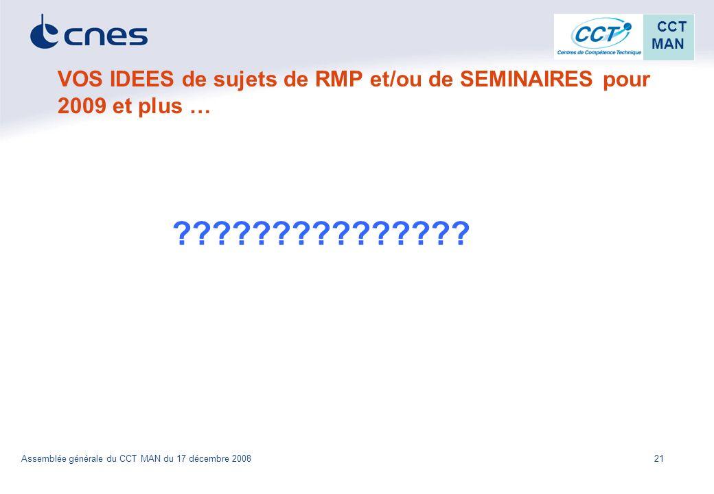 21 CCT MAN Assemblée générale du CCT MAN du 17 décembre 2008 VOS IDEES de sujets de RMP et/ou de SEMINAIRES pour 2009 et plus … ???????????????