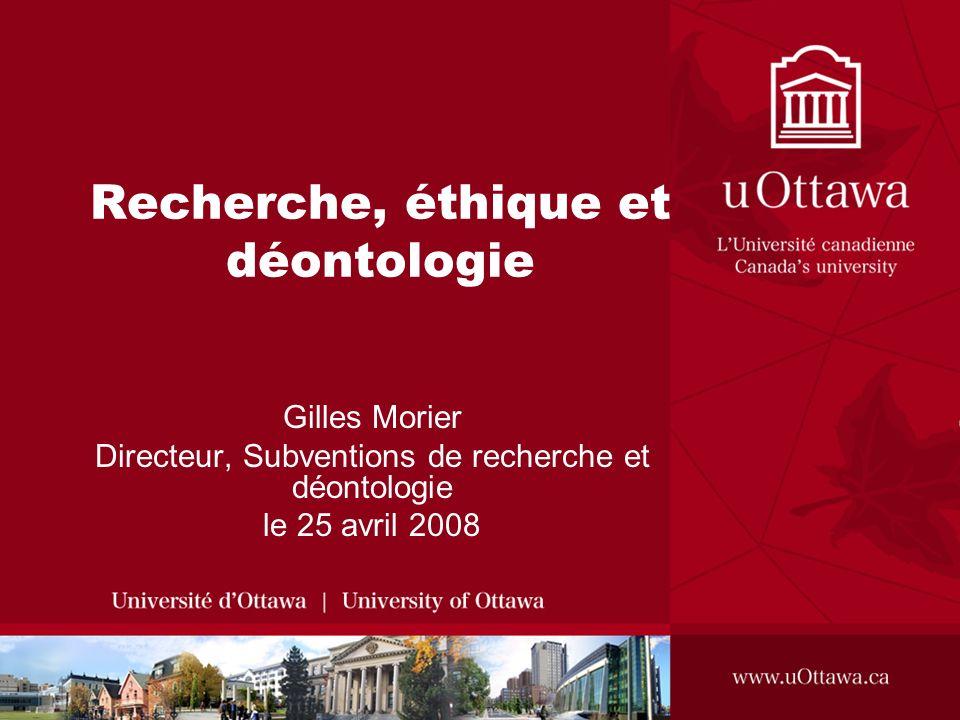 Recherche, éthique et déontologie Gilles Morier Directeur, Subventions de recherche et déontologie le 25 avril 2008