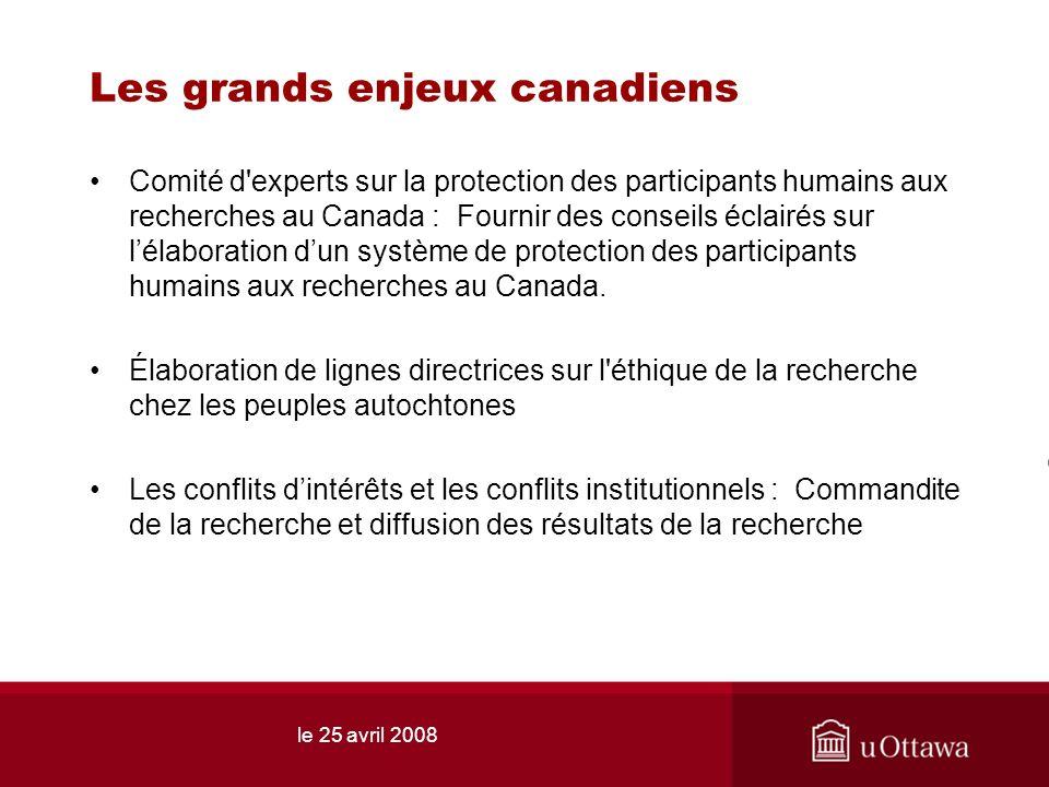 le 25 avril 2008 Les grands enjeux canadiens Comité d'experts sur la protection des participants humains aux recherches au Canada : Fournir des consei
