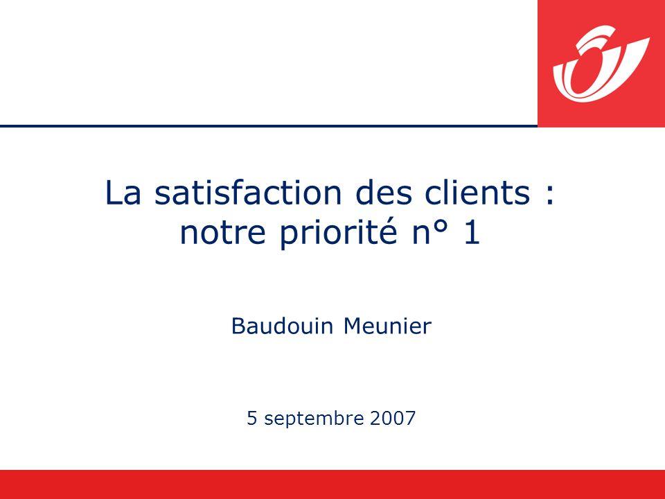 La satisfaction des clients : notre priorité n° 1 Baudouin Meunier 5 septembre 2007