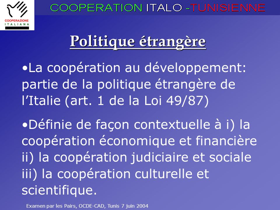 Examen par les Pairs, OCDE-CAD, Tunis 7 juin 2004 45 Suivi-évaluation(3) Leçons de la post-évaluation: –décentralisation de la décision et déliement partiel de l aide pour les crédits au PME –renforcement des capacités de suivi au niveau du Bureau de coopération –concertation avec les acteurs –extension de deux projets