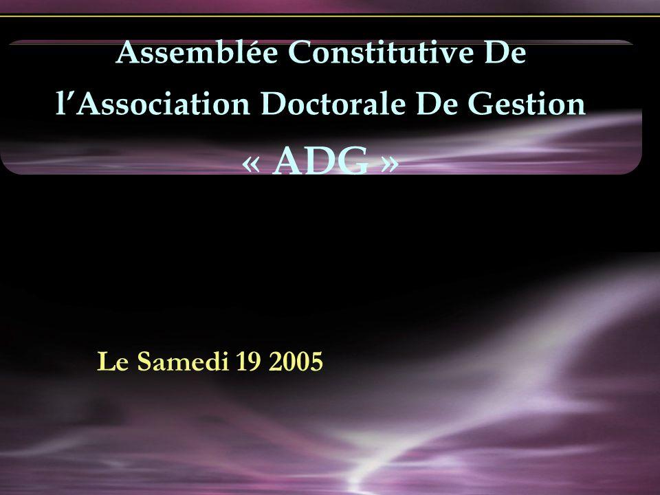 Le Samedi 19 2005 Assemblée Constitutive De lAssociation Doctorale De Gestion « ADG »