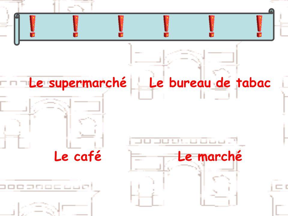 Le supermarchéLe bureau de tabac Le caféLe marché