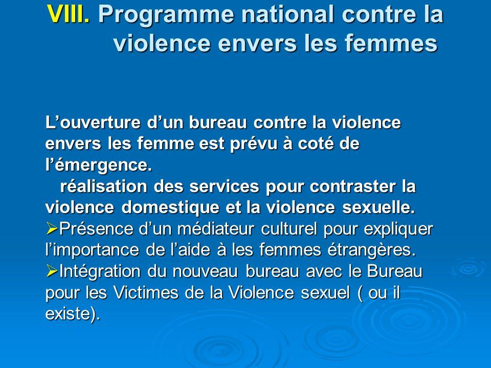 VIII. Programme national contre la violence envers les femmes Louverture dun bureau contre la violence envers les femme est prévu à coté de lémergence