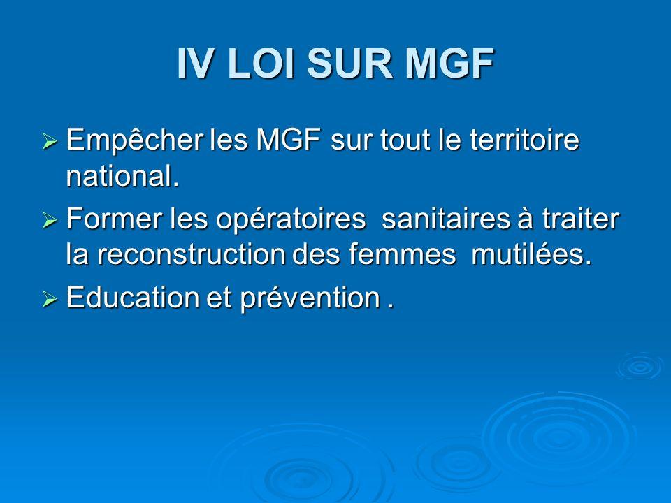 IV LOI SUR MGF Empêcher les MGF sur tout le territoire national.
