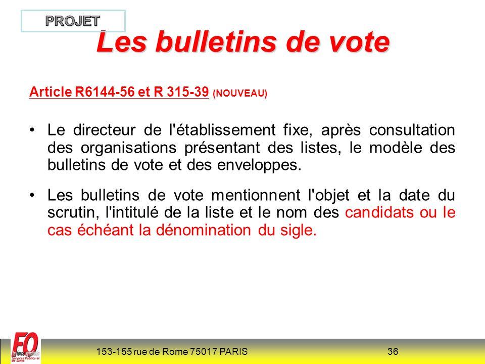 153-155 rue de Rome 75017 PARIS 36 Article R6144-56 et R 315-39 (NOUVEAU) Le directeur de l établissement fixe, après consultation des organisations présentant des listes, le modèle des bulletins de vote et des enveloppes.