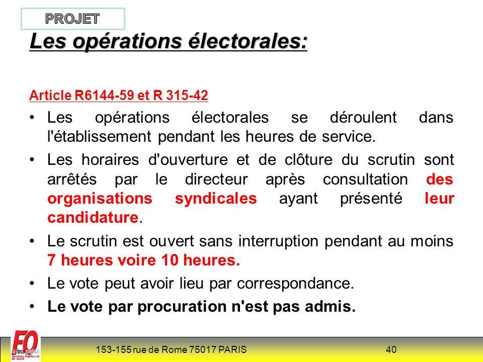 153-155 rue de Rome 75017 PARIS 40 Article R6144-59 et R 315-42 Les opérations électorales se déroulent dans l établissement pendant les heures de service.