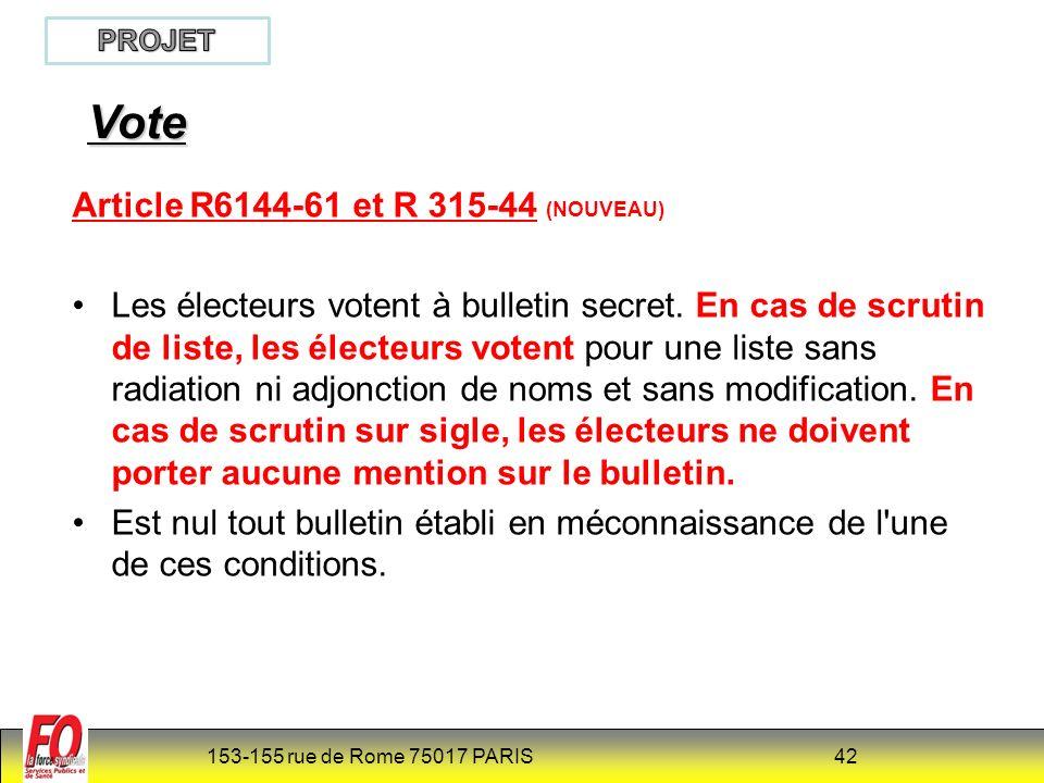 153-155 rue de Rome 75017 PARIS 42 Article R6144-61 et R 315-44 (NOUVEAU) Les électeurs votent à bulletin secret.