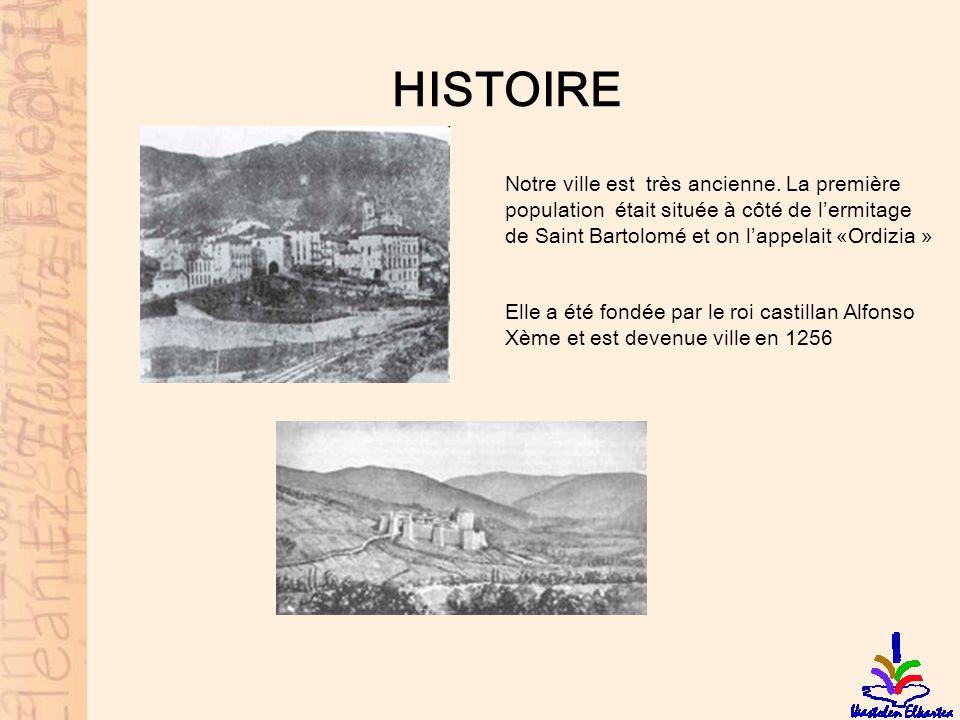 HISTOIRE Notre ville est très ancienne. La première population était située à côté de lermitage de Saint Bartolomé et on lappelait «Ordizia » Elle a é