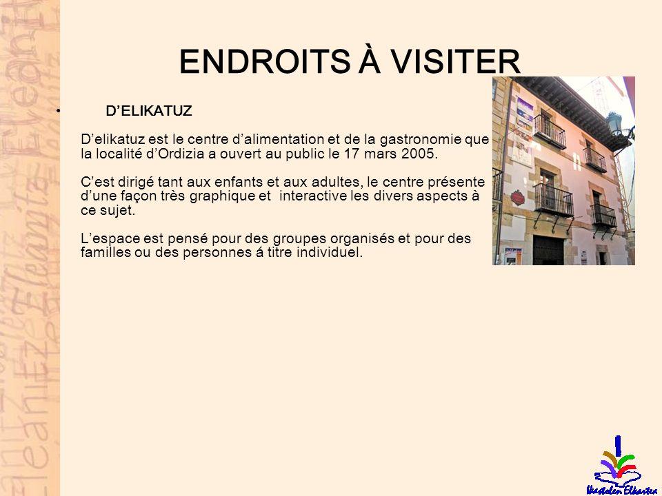 ENDROITS À VISITER DELIKATUZ Delikatuz est le centre dalimentation et de la gastronomie que la localité dOrdizia a ouvert au public le 17 mars 2005. C