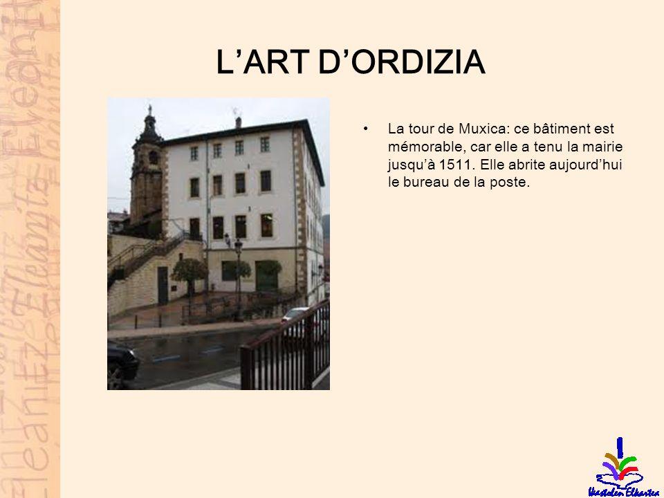 LART DORDIZIA La tour de Muxica: ce bâtiment est mémorable, car elle a tenu la mairie jusquà 1511. Elle abrite aujourdhui le bureau de la poste.