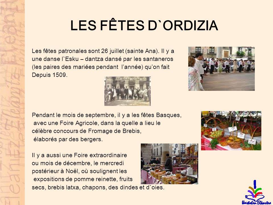 LES FÊTES D`ORDIZIA Les fêtes patronales sont 26 juillet (sainte Ana). Il y a une danse l`Esku – dantza dansé par les santaneros (les paires des marié