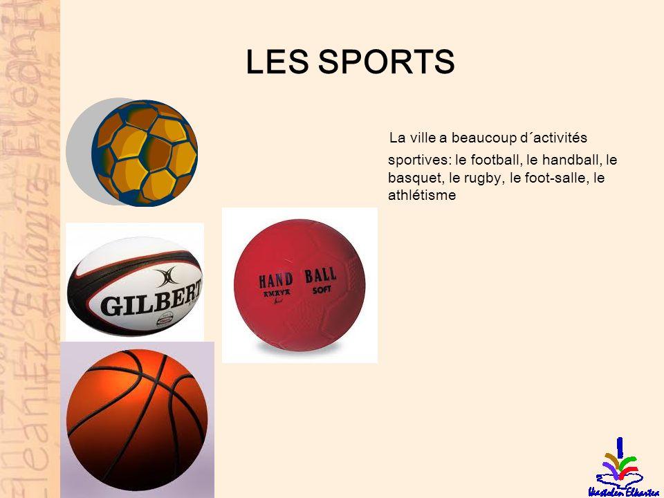 LES SPORTS La ville a beaucoup d´activités sportives: le football, le handball, le basquet, le rugby, le foot-salle, le athlétisme