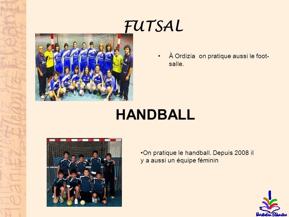 FUTSAL À Ordizia on pratique aussi le foot- salle. On pratique le handball. Depuis 2008 il y a aussi un équipe féminin HANDBALL