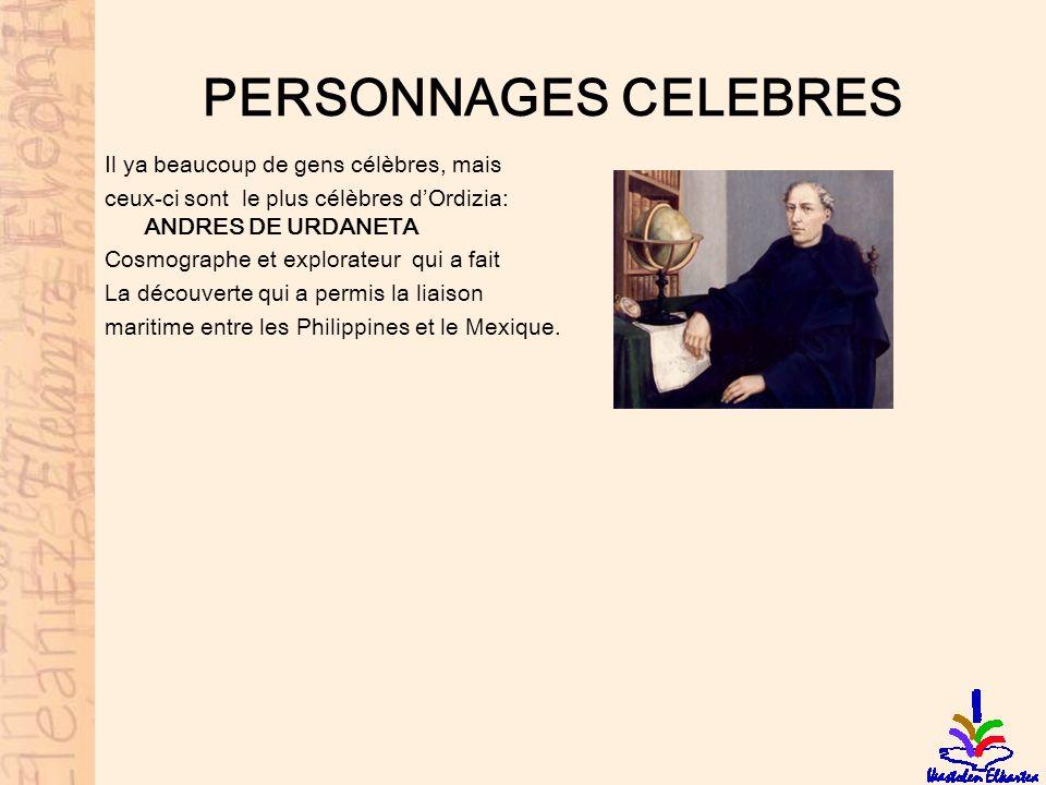PERSONNAGES CELEBRES Il ya beaucoup de gens célèbres, mais ceux-ci sont le plus célèbres dOrdizia: ANDRES DE URDANETA Cosmographe et explorateur qui a