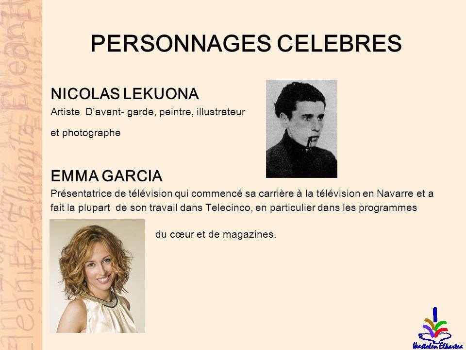 PERSONNAGES CELEBRES NICOLAS LEKUONA Artiste Davant- garde, peintre, illustrateur et photographe EMMA GARCIA Présentatrice de télévision qui commencé