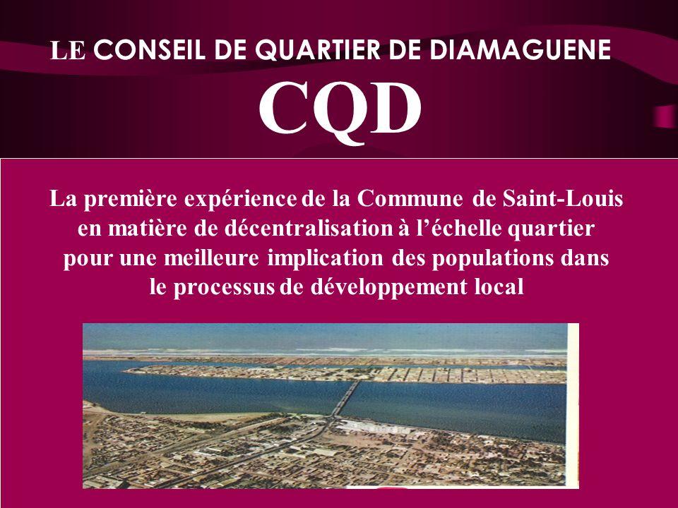 1 LE CONSEIL DE QUARTIER DE DIAMAGUENE CQD La première expérience de la Commune de Saint-Louis en matière de décentralisation à léchelle quartier pour