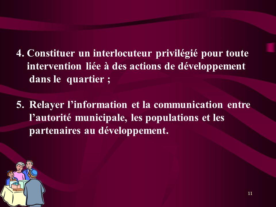 11 4. Constituer un interlocuteur privilégié pour toute intervention liée à des actions de développement dans le quartier ; 5.Relayer linformation et