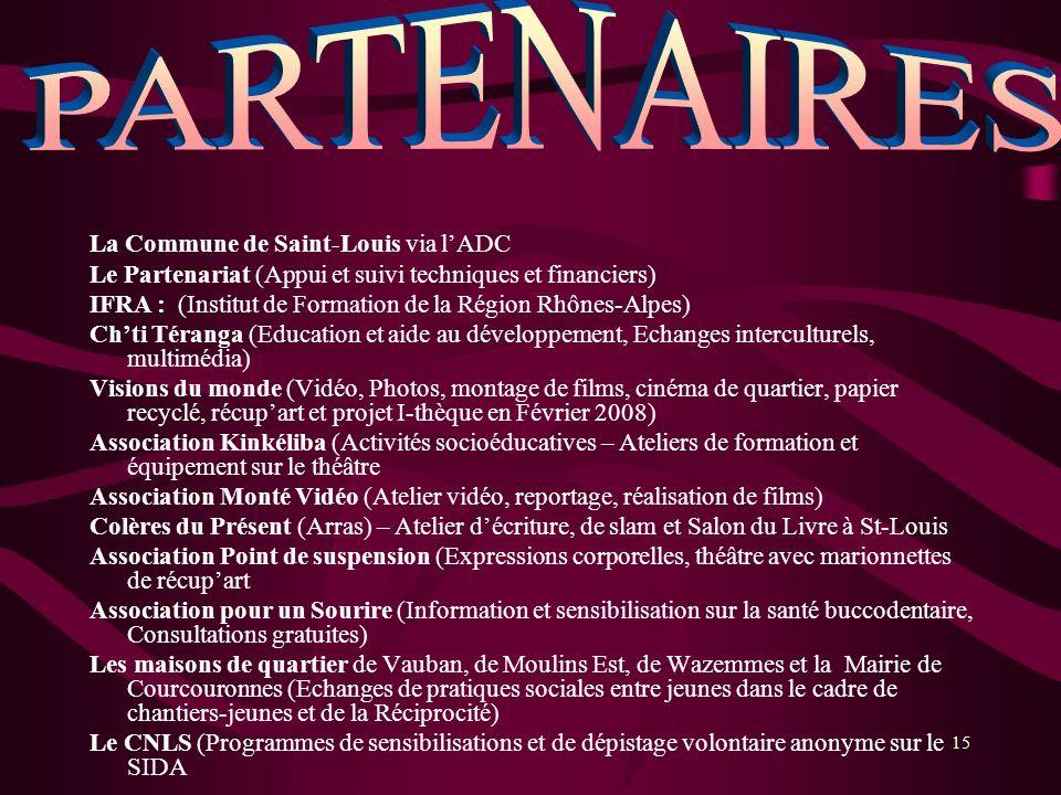 15 La Commune de Saint-Louis via lADC Le Partenariat (Appui et suivi techniques et financiers) IFRA : (Institut de Formation de la Région Rhônes-Alpes