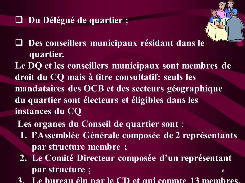 8 Du Délégué de quartier ; Des conseillers municipaux résidant dans le quartier. Le DQ et les conseillers municipaux sont membres de droit du CQ mais