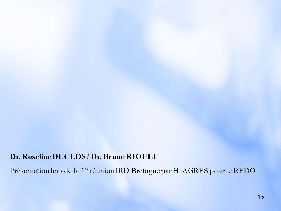 15 Dr. Roseline DUCLOS / Dr. Bruno RIOULT Présentation lors de la 1° réunion IRD Bretagne par H. AGRES pour le REDO