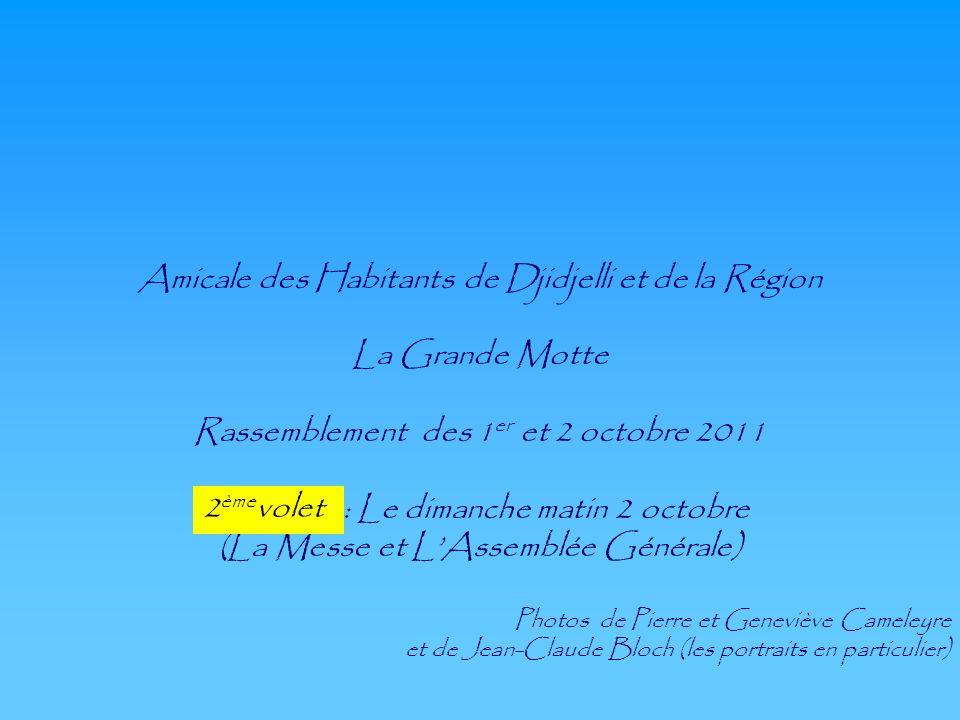 Amicale des Habitants de Djidjelli et de la Région La Grande Motte Rassemblement des 1 er et 2 octobre 2011 2 ème volet : Le dimanche matin 2 octobre