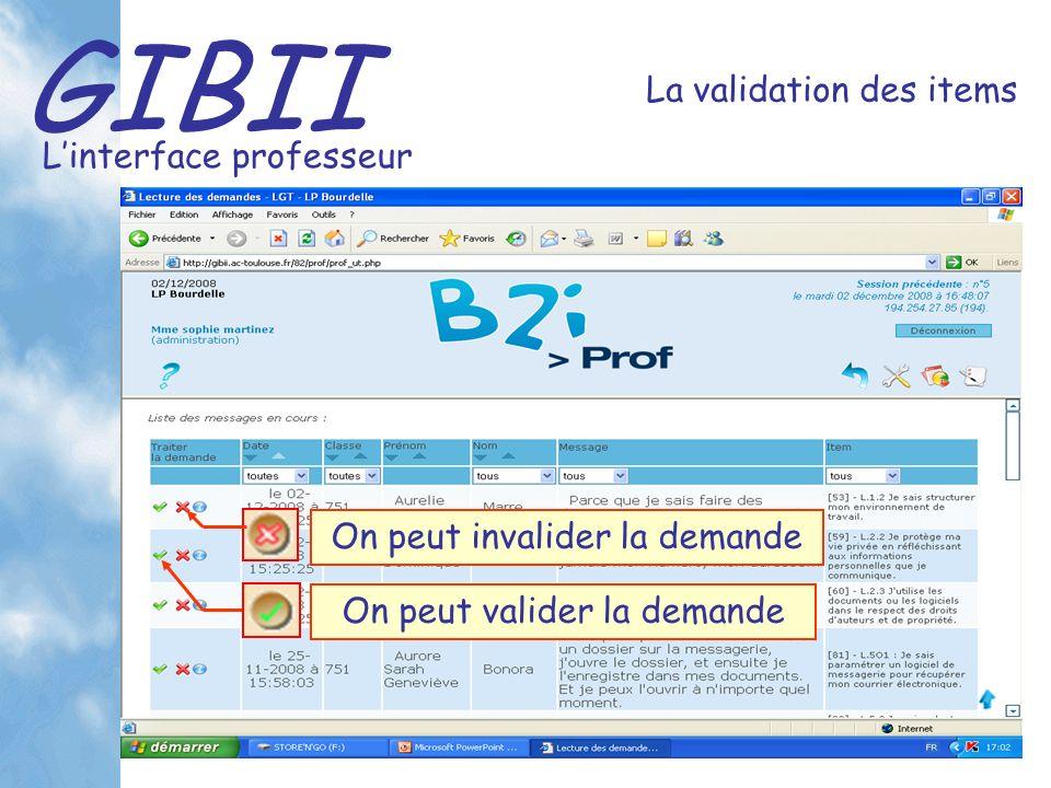 GIBII Linterface professeur La validation des items On peut valider la demande On peut invalider la demande