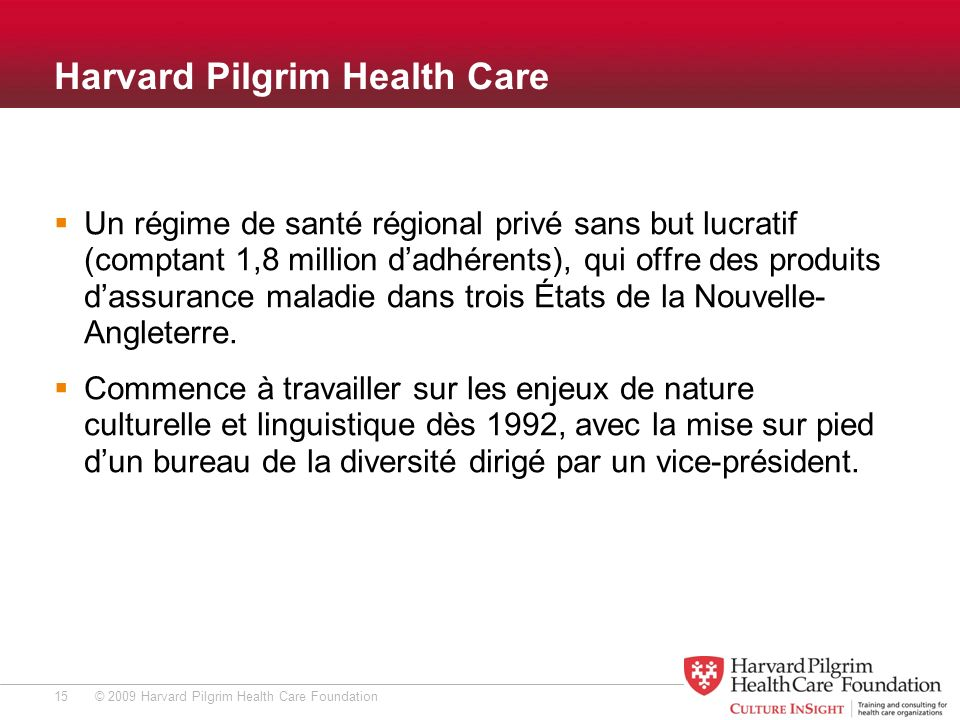 © 2009 Harvard Pilgrim Health Care Foundation Harvard Pilgrim Health Care Un régime de santé régional privé sans but lucratif (comptant 1,8 million da