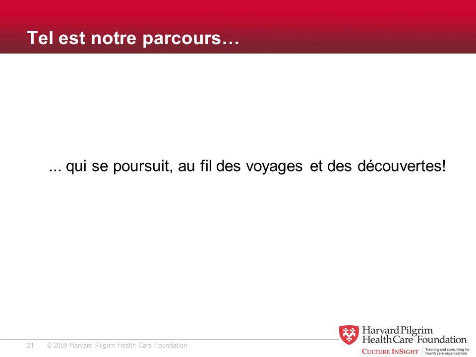 © 2009 Harvard Pilgrim Health Care Foundation Tel est notre parcours…...