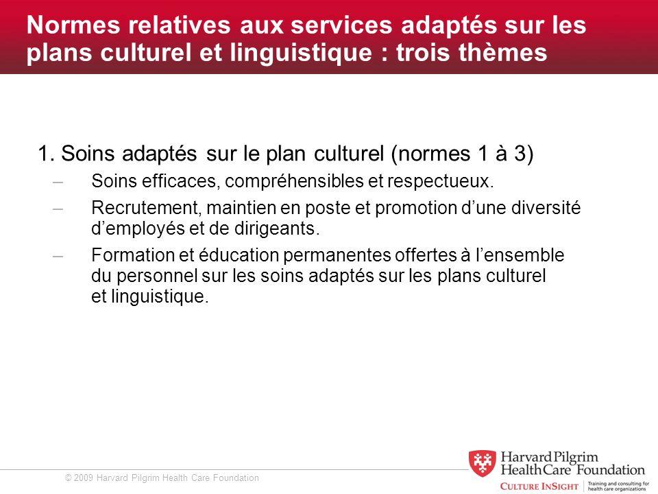 © 2009 Harvard Pilgrim Health Care Foundation Normes relatives aux services adaptés sur les plans culturel et linguistique : trois thèmes 1.
