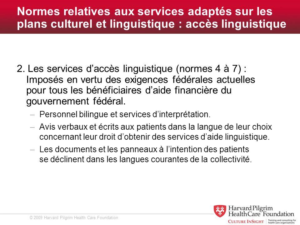 © 2009 Harvard Pilgrim Health Care Foundation Les normes relatives aux services adaptés sur les plans culturel et linguistique 3.